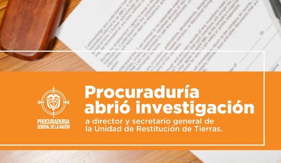 Procuraduría General abrió investigación a director y secretario general de la Unidad de Restitución de Tierras